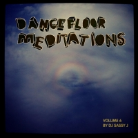 Dancefloor Meditations Vol. 6 | Sassy J